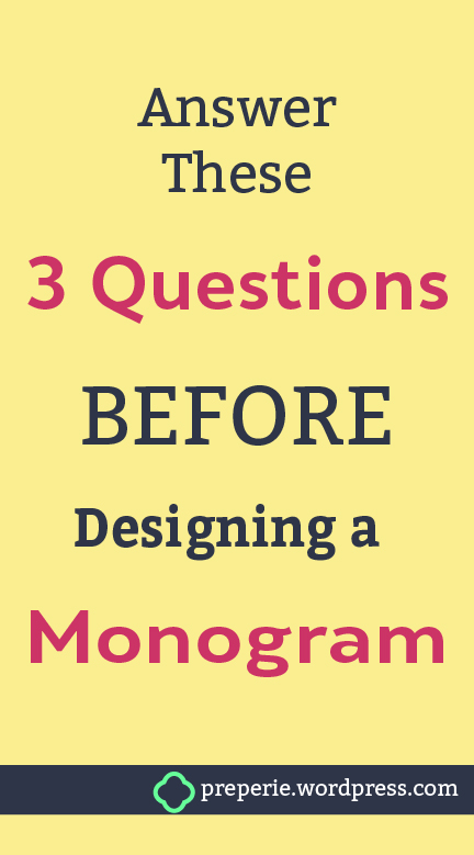 Know the Answer to These 3 Questions Before Designing a Monogram to Save Time and Headache Down the Road   preperie.wordpress.com