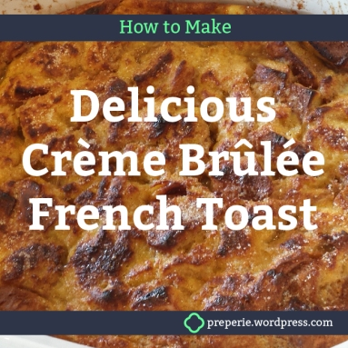 Delicious Creme Brulee French Toast | Prep ahead the night before and serve fresh the next day | preperie.wordpress.com